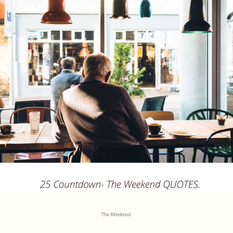25 Countdown- The Weekend QUOTES.